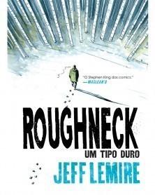 Roughneck - Um Tipo Duro, de Jeff Lemire (Ed.Portuguesa, capa dura), capa