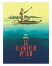 La Chanteur Perdu, de Didier Tronchet (Ed. Francesa)